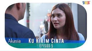 Akasia  Ku Kirim Cinta  Episode 5
