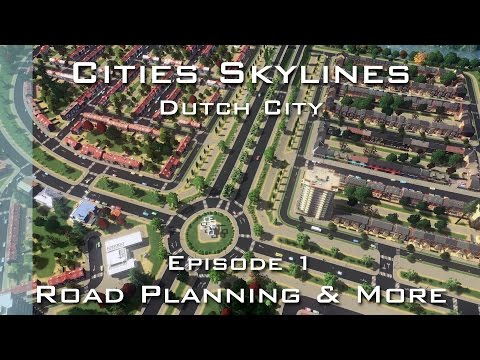 Cities Skylines: Dutch City - Episode 1 - Road Planning & More