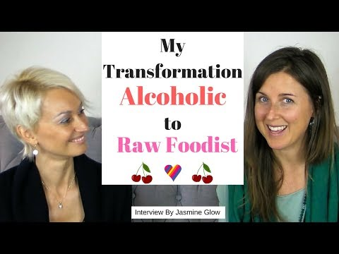 My Transformation from ALCOHOLIC TO RAW VEGAN