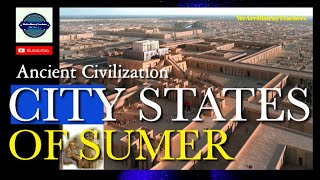 CITY STATES OF ANCIENT SUMER:How Did Geography Help Sumer To Develop?