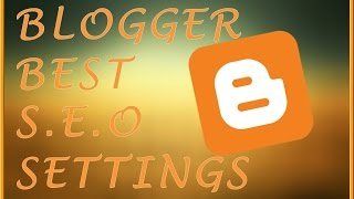 Blogger SEO Setting Increase Traffic of Blog