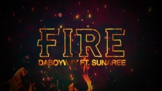 Daboyway Ft. Sunaree - FIRE (Official Lyric VDO)