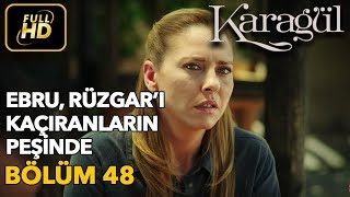 Karagül 48. Bölüm / Full HD (Tek Parça) - Ebru Rüzgarı Kaçıranların Peşinde