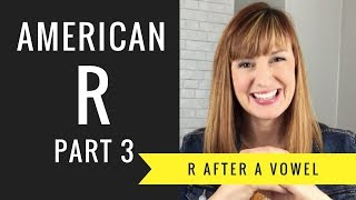 How to Pronounce R After a Vowel Sound- Vocalic R: American R Part 3
