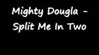 Mighty Dougla - Split Me In Two