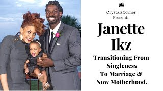 Janette Ikz's Transition from Singleness to Marriage and Now Motherhood