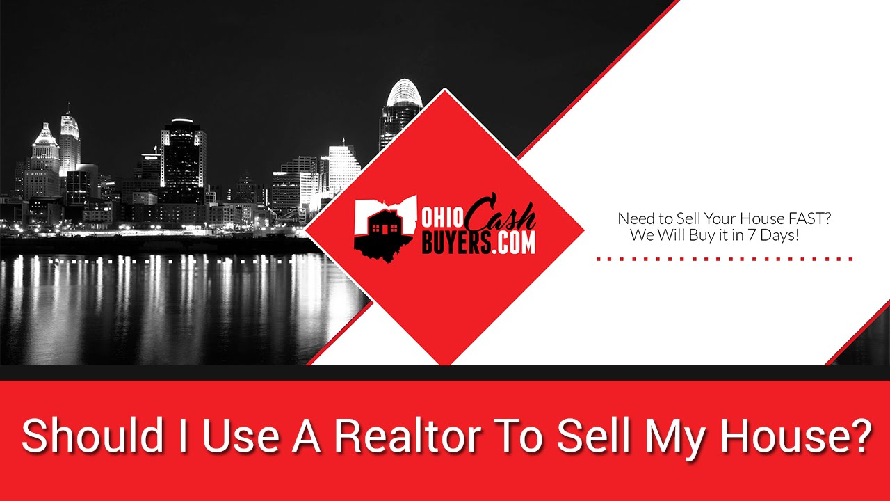 Sell Your House Fast for Cash in Cincinnati/Dayton || Should I Use A Realtor in Ohio?