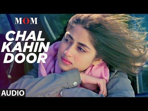 Chal Kahin Door Full Audio Song | MOM | Sridevi Kapoor, Akshaye Khanna, Nawazuddin Siddiqui