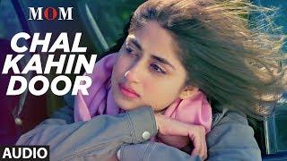 Chal Kahin Door Full Audio Song MOM Sridevi Kapoor Akshaye Khanna Nawazuddin Siddiqui