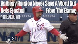 Anthony Rendon never says a word but gets ejected from the game, a breakdown