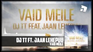 DJ TT feat. Jaan Lehepuu - Vaid Mei...