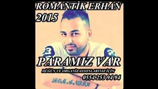 ROMANTİK ERHAN-PARAMIZ VAR 2015 yeni roman havası