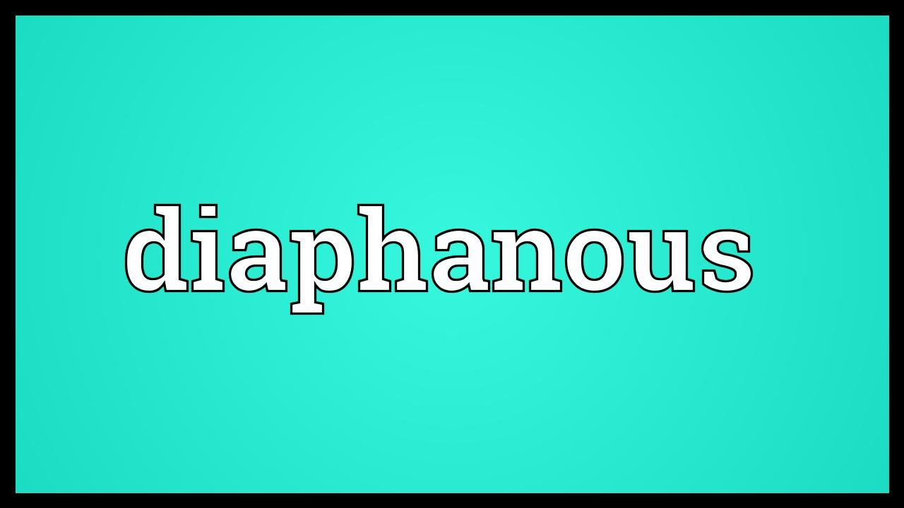 Good Diaphanous Meaning