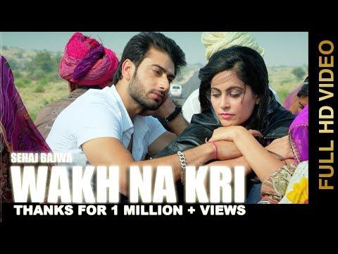 Wakh Na Kri(Official Video) Sehaj Bajwa | Latest Punjabi Songs 2017 | Swagan Records