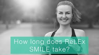 How long does ReLEx SMILE take?