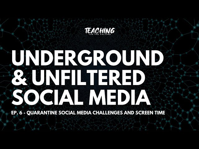 Underground & Unfiltered Social Media - Ep. 6 - Quarantine Social Media Challenges and Screen Time
