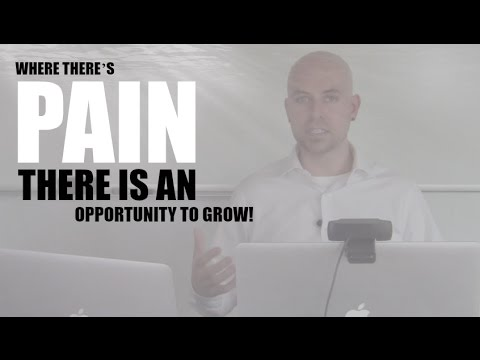 Where There's Pain, There Is An Opportunity To Grow!