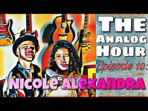 The Analog Hour: Episode 10: Nicole Alexandra, we chat and she sings a song.