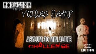 ASYLUM ( 30 MIN ALONE CHALLENGE ) VOICES EVERYWHERE !