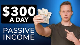 How To Make $300/Day Passive Income Online In 2020