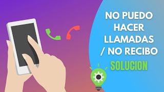 No Puedo Realizar Llamadas En Mi Android | SOLUCIÓN | Reparar Señal, Recibir Llamadas.
