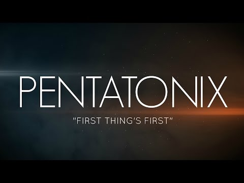 PENTATONIX - FIRST THINGS FIRST (LYRICS)