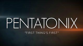 PENTATONIX - FIRST THINGS FIRST (LYRICS)