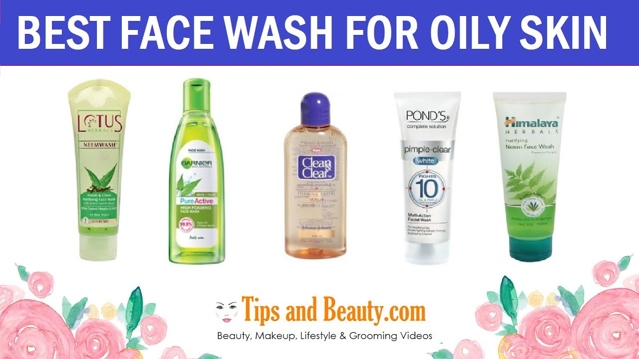 Best Face Wash For Oily And Acne Prone Skin In India - Best face wash for oily skin