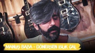 Manuş Baba - Dönersen Islık Çal | Canlı Performans | Akustik