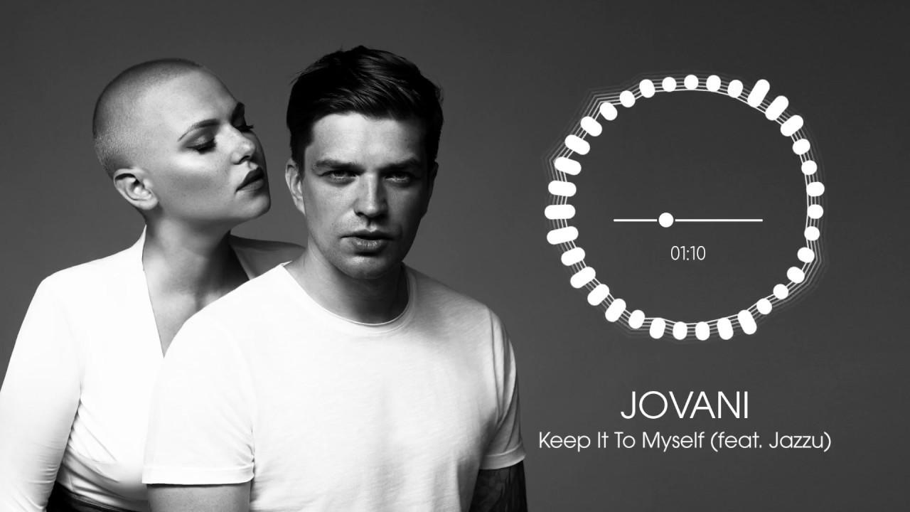 Jovani Feat Jazzu Keep It To Myself Youtube