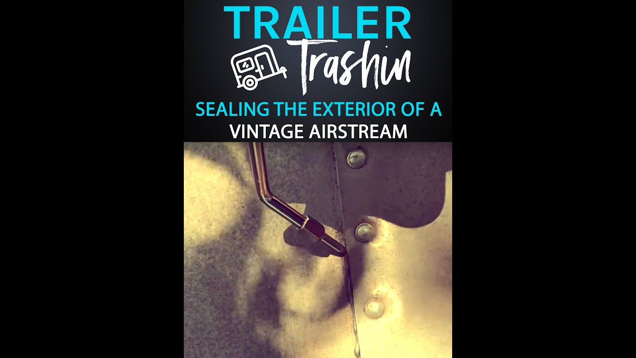 Sealing the exterior of a vintage Airstream