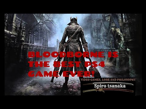 BLOODBORNE IS THE BEST PS4 GAME!