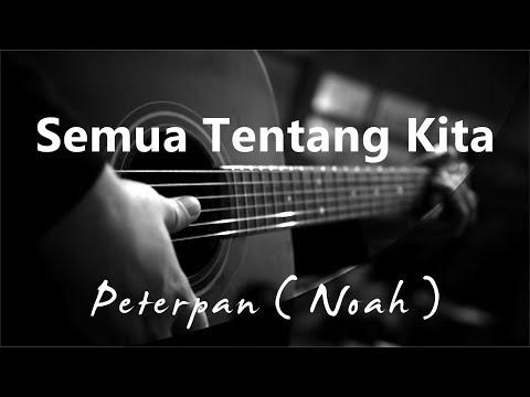 Semua Tentang Kita - Peterpan / Noah ( Acoustic karaoke )