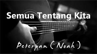 Download Semua Tentang Kita - Peterpan / Noah ( Acoustic karaoke )