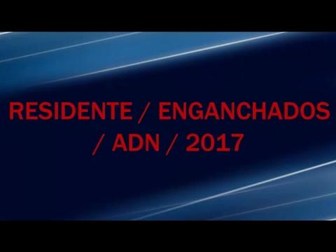 ENGANCHADOS DEL DISCO ADN / RESIDENTE / MIX 2017 / LO NUEVO /
