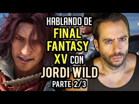 HABLANDO DE FINAL FANTASY XV con JORDI WILD (@JordiWild) - Parte 2/3: La historia, ¿peor que FFXIII?