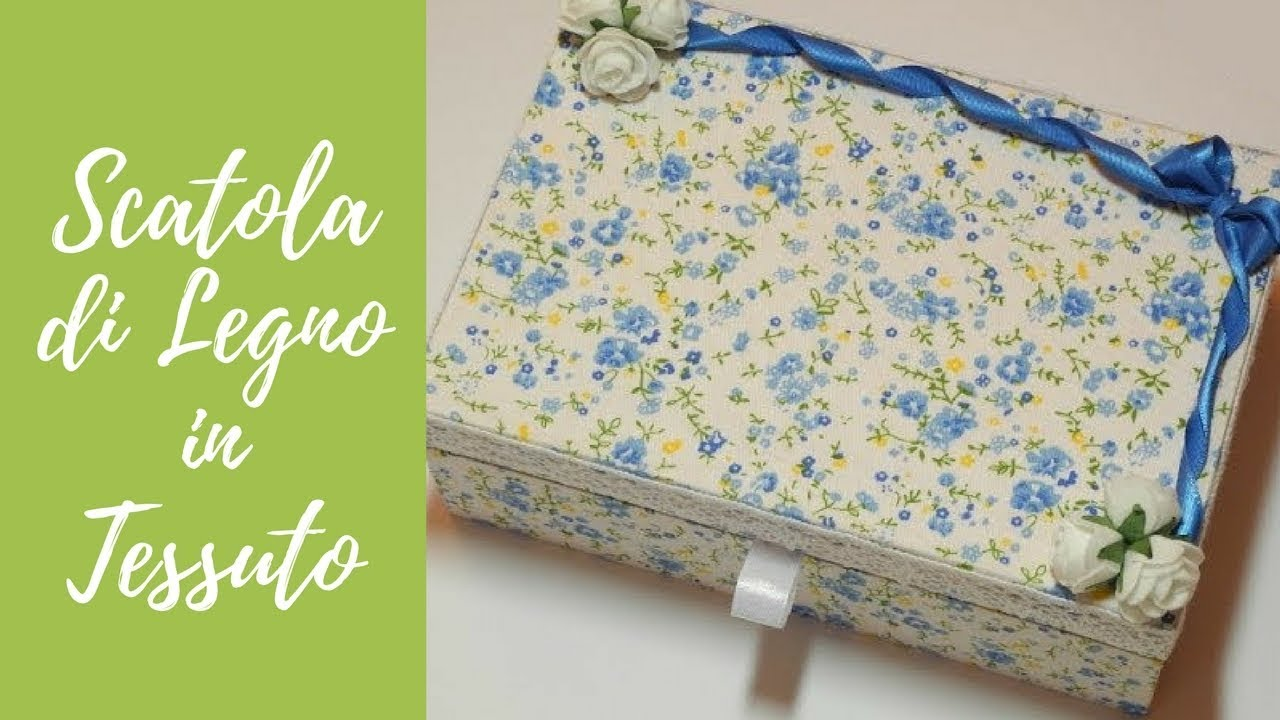 Tutorial Scatola Di Legno In Tessuto Wooden Box With Fabric Eng Sub
