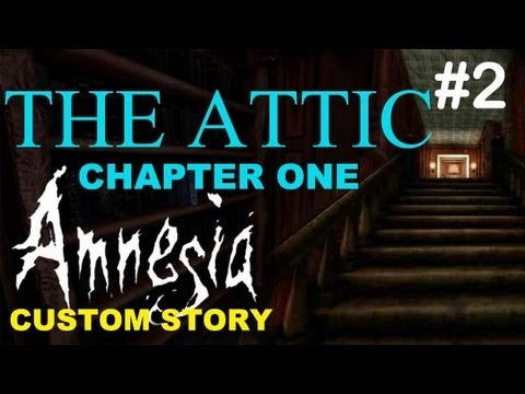 Amnesia Custom Story The Attic Chapter 1 Part 2