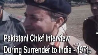 Pakistani Chief Interview During Surrender to India - 1971