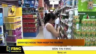 FBNC - Bánh kẹo ngoại tràn ngập thị trường
