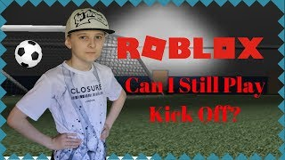 Playing Kick Off Roblox For The First Time In Over A Year | Am I Still Good?