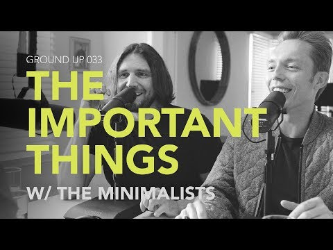 Ground Up 033 - The Important Things w/ The Minimalists