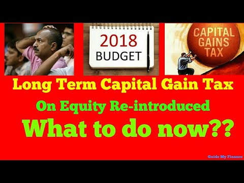 Budget 2018 : Long Term Capital Gain Tax Re-introduced | What to Do now ?