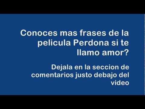 4 Frases De Perdona Si Te Llamo Amor La Pelicula Perdona Si Te