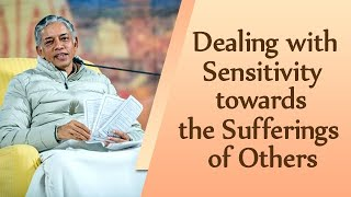 Dealing with Sensitivity towards the Sufferings of Others