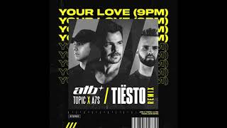 ATB x Topic x A7S - Your Love (9PM) (Tiësto Extended Remix)