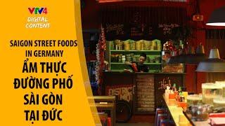 Người mang ẩm thực đường phố Sài Gòn sang Đức (Saigon Street Foods in Germany)