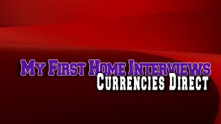 My First Home Interviews Currencies Direct