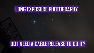 Long Exposure Photography - Do I Need a Cable Release?