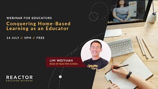 [Webinars For Educators] Vol. 1: Conquering Home Based Learning as an Educator